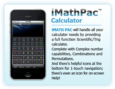 iMATH PAC Calculator. iMATH PAC will handle all your calculator needs by providing a full function Scientific/Trig calculator. Complete with Complex number capabilities, Combinations and Permutations. And there's helpful icons at the bottom for 1-touch navigation; there's even an icon for on-screen Help!